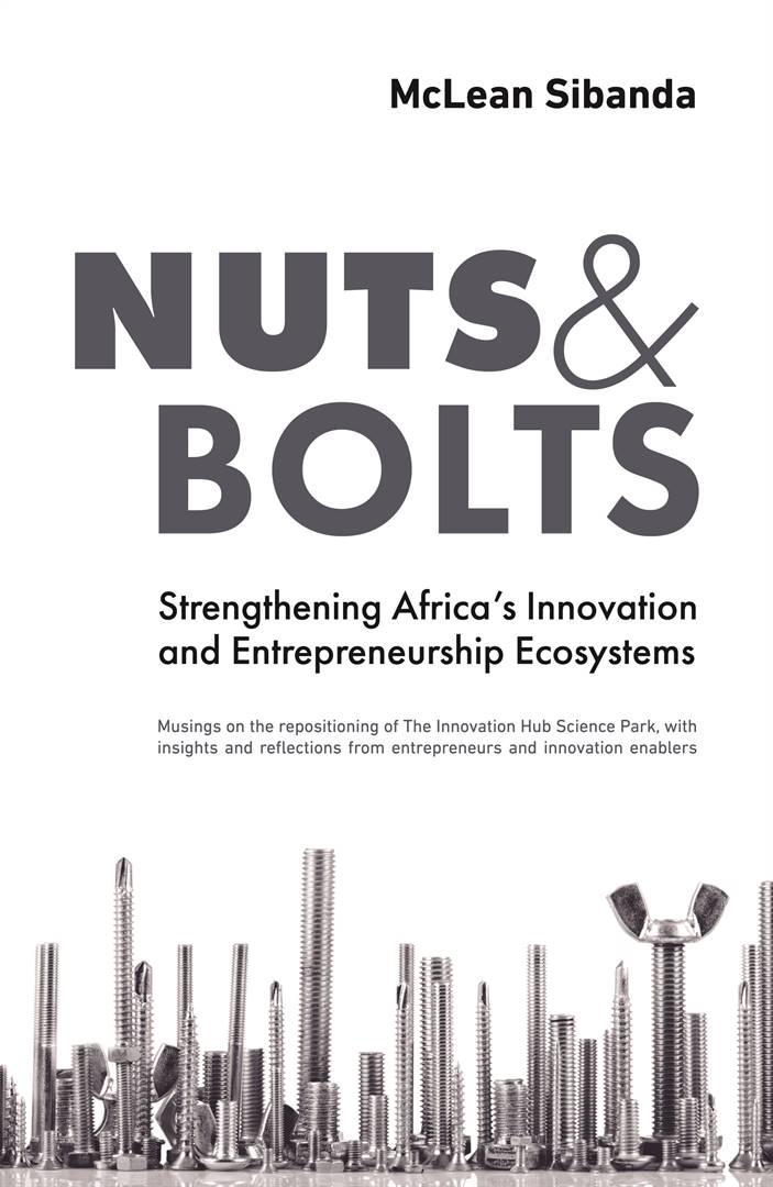 Nuts & Bolts: Strengthening Africa's Innovation and Entrepreneurship Ecosystems by McLean Sibanda