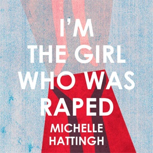 I'm the girl who was raped, michelle hattingh