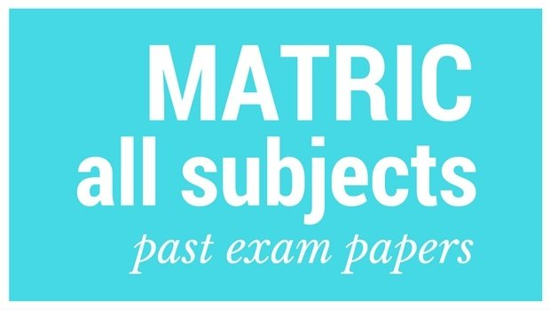 download past matric exam papers here now including feb 2018 parent24