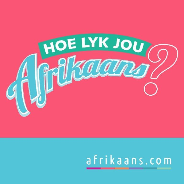 10 more awesome Afrikaans words that just can't be