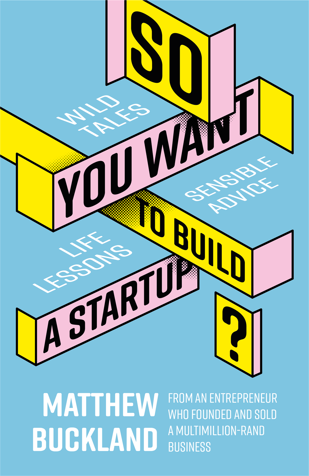 So you want to Build a Startup by Matthew Buckland published by Tafelberg.