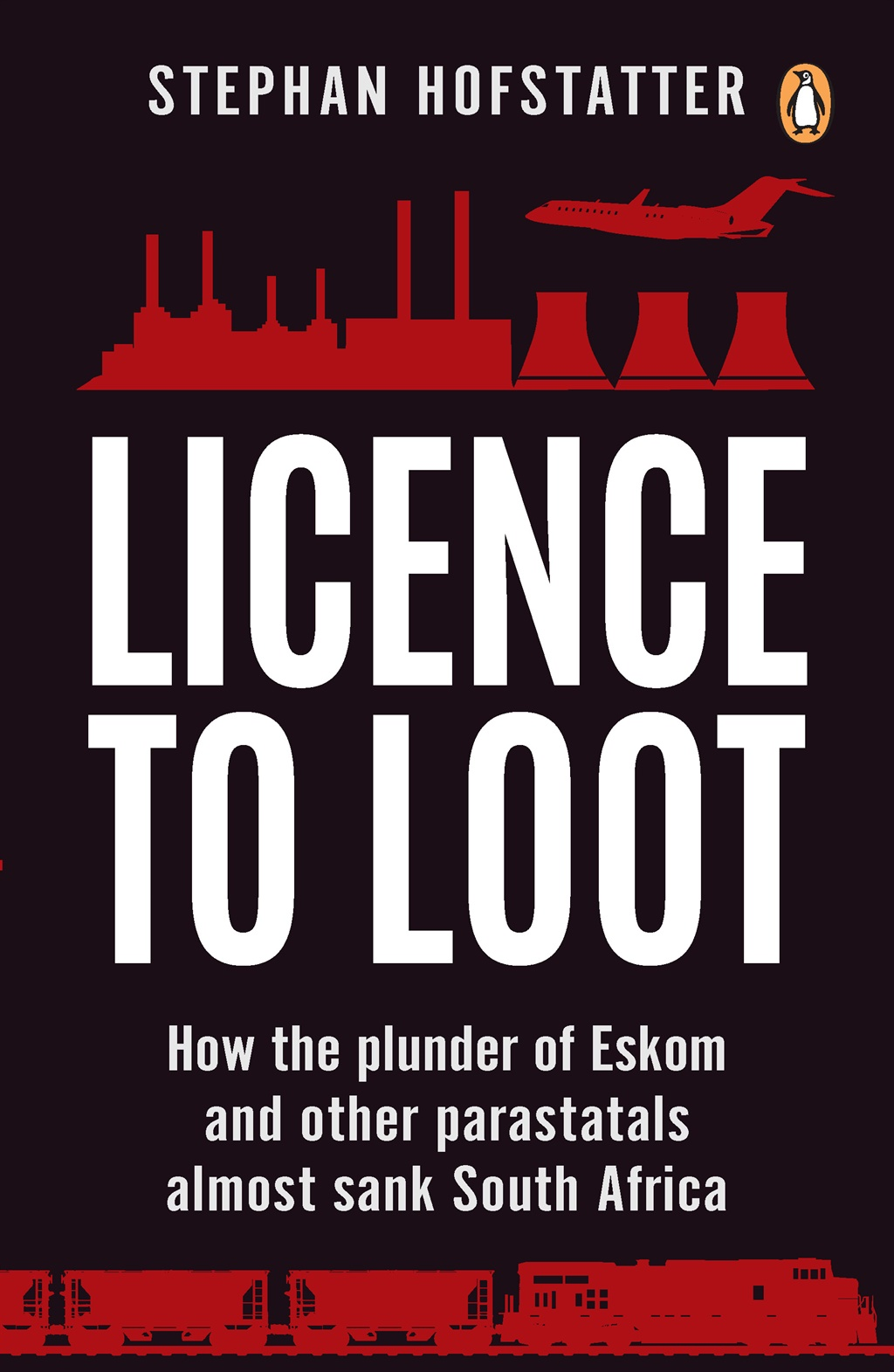 Licence to Loot: How the plunder of Eskom and other parastatals almost sank South Africa by Stephan Hofstatter, published by Penguin Random House.