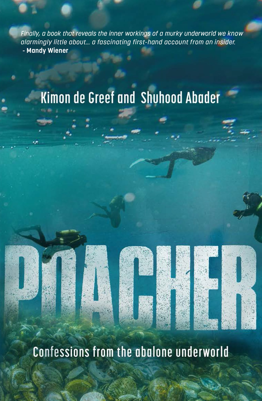 Poacher: Confessions from the abalone underworld by Kimon de Greef and Shuhood Abader published by Kwela Books.