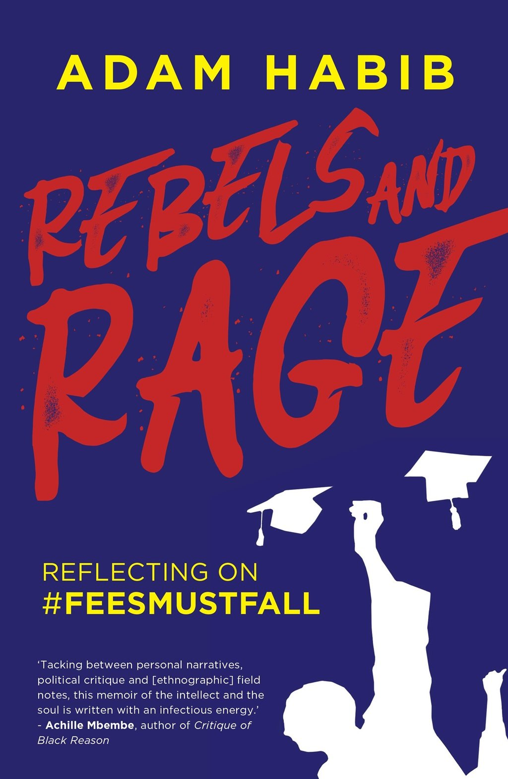 Rebels and Rage: Reflecting on #FeesMustFall by Adam Habib, published by Jonathan Ball Publishers