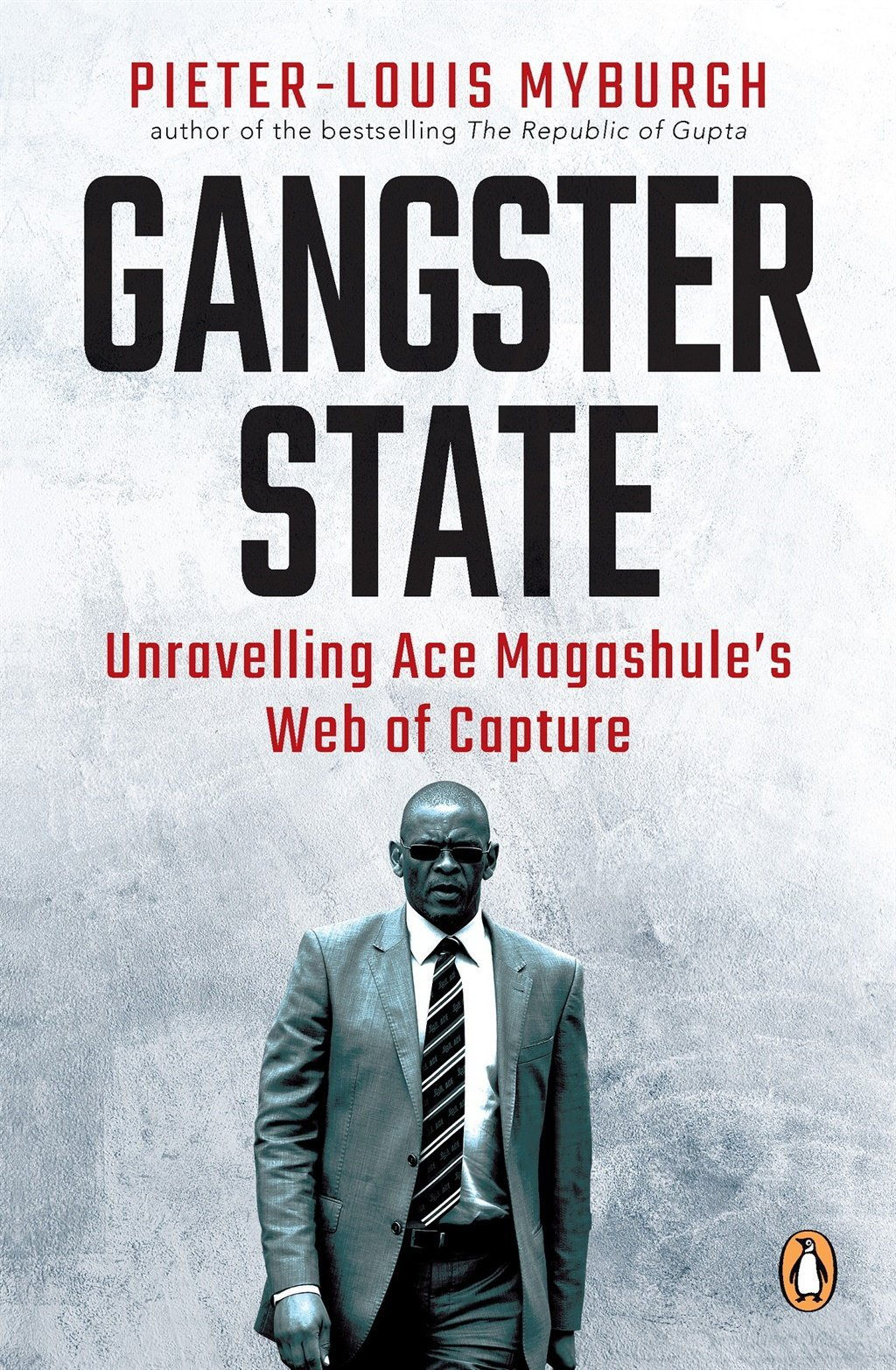 Gangster State: Unravelling Ace Magashule's Web of Capture by Pieter-Louis Myburgh, published by Penguin Random House.