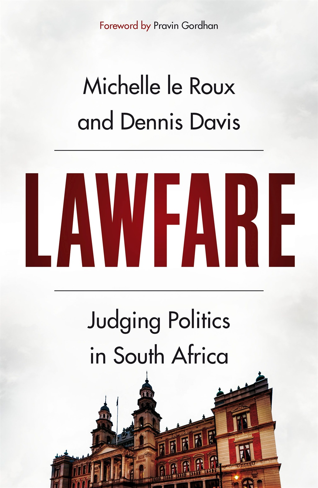 Lawfare: Judging Politics in South Africa by Michelle le Roux and Dennis Davis (Jonathan Ball Publishers)
