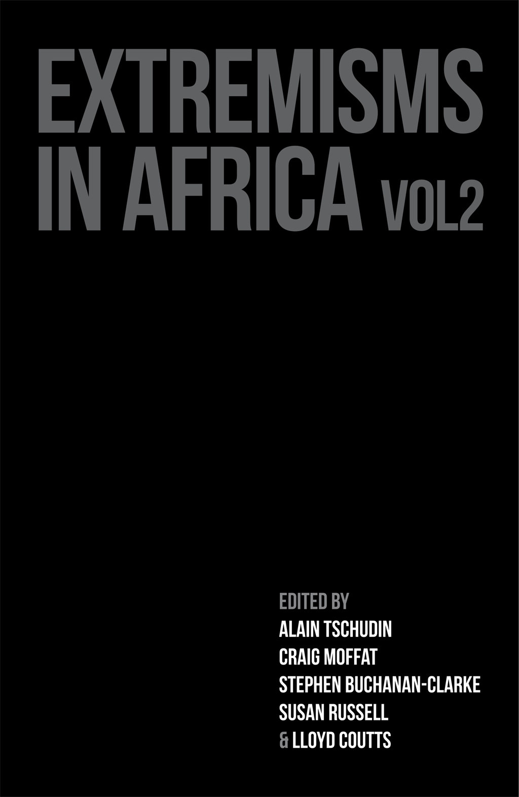 Extremisms in Africa Volume 2. Edited by Alain Tschudin, Craig Moffat, Stephen Buchanan-Clarke, Susan Russell & Lloyd Coutts. Published by Tracey McDonald Publishers.