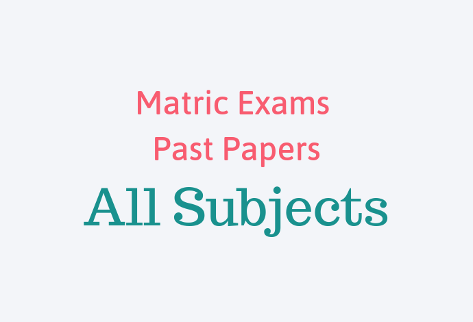 Matric Exams Past Papers All Subjects.