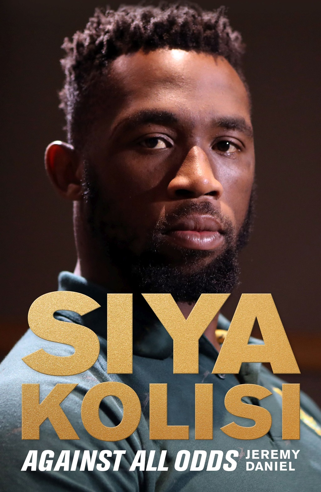Siya Kolisi: Against All Odds by Jeremy Daniel, published by Jonathan Ball Publishers.